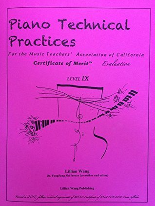 Piano Technical Practices For the Music Teachers' Association of California Certificate of Merit™ Evaluation Level 9