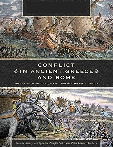 Conflict in Ancient Greece and Rome The Definitive Political, Social, and Military Encyclopedia [3 Volumes]
