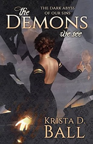 The Demons We See by Krista D  Ball