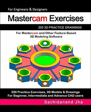 Mastercam Exercises: 200 3D Practice Drawings For Mastercam