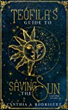 Teófila's Guide to Saving the Sun (The Guiding Series, #1)