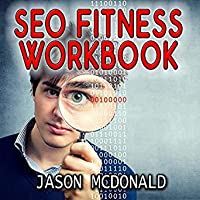 SEO Fitness Workbook: The Seven Steps to Search Engine Optimization (2019 Edition)