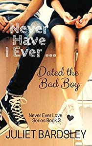 Never Have I Ever Dated the Bad Boy (Never Ever Love, #3)