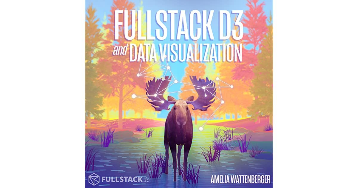 Fullstack Data Visualization with D3 by Amelia Wattenberger