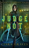 Judge Not (Reign of Shadows #1)