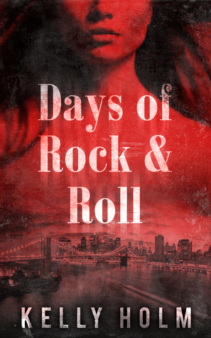 Days of Rock & Roll by Kelly Holm