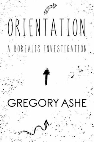 Orientation (Borealis Investigations, #1) by Gregory Ashe