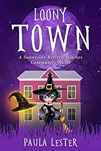 Loony Town (Sunnyside Retired Witches Community #2)