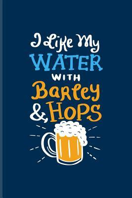 I Like My Water With Barley & Hops: Funny Beer Quotes ...
