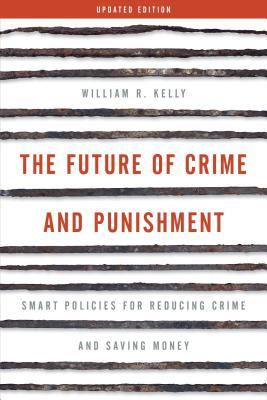 The Future of Crime and Punishment Smart Policies for Reducing Crime and Saving Money
