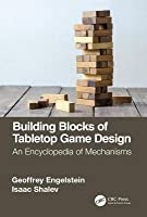 Building Blocks of Tabletop Game Design: An Encyclopedia of Mechanisms
