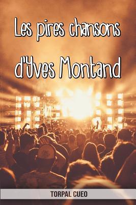 Les pires chansons d'Yves Montand: Carnet fantaisie pour les fans du chanteur. Une id�e cadeau originale pour une blague d'anniversaire sympa � homme, femme, enfant. (Lire la description ci-dessous)