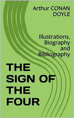 THE SIGN OF THE FOUR: Illustrations, Biography and Bibliography