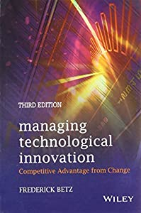 Managing Technological Innovation: Competitive Advantage from Change, 3ed