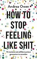 How to stop feeling like shit: 14 manieren om zelfdestructieve gewoonten te veranderen