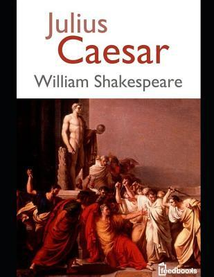 Julius Caesar: An Extraordinary Tale of Fiction Drama By William Shakespeare (Annotated)