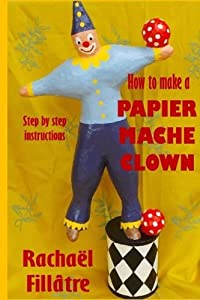How to Make a Papier Mache Clown: Step by step instructions, using recycled materials