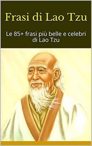 Frasi Di Lao Tzu Le 85 Frasi Piu Belle E Celebri Di Lao Tzu By
