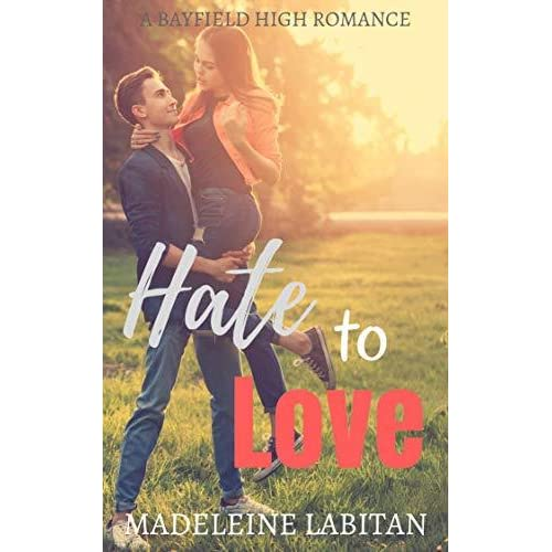 Hate to Love: A Bayfield High Romance Book 4 by Madeleine