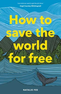 How to save the world for free / Natalie Fee ; Illustrations by Carissa Tanton