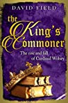 The King's Commoner: The rise and fall of Cardinal Wolsey (The Tudor Saga #2)