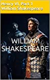 William Shakespeare: Henry VI, Part 1