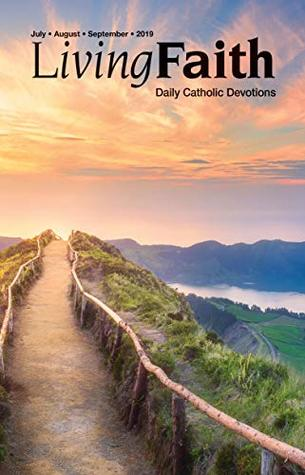 Living Faith - Daily Catholic Devotions, Volume 35 Number 2 - 2019 July, August, September