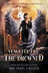 Vengeful are the Drowned (Blood Phoenix Chronicles, #3)