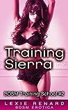 Training Sierra: (BDSM Training School Book #2)