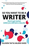 So You Want To Be A Writer by Allison Tait