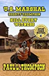 """U.S. Marshal Shorty Thompson - Kill Every Witness: Tales Of The Old West Book 72: From The Author of """"U.S. Marshal Shorty Thompson - Monty Long - The Long Hunt"""""""