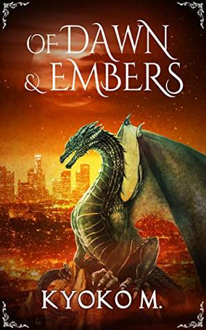 Of Dawn and Embers (Of Cinder and Bone Book 3) by Kyoko M.