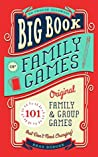 Big Book of Family Games: 101 Original Family  Group Games that Don't Need Charging