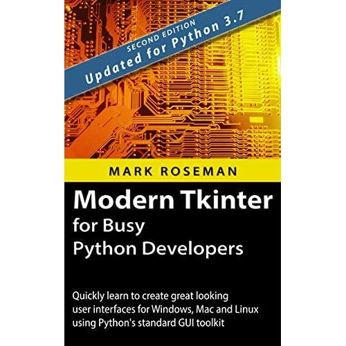 Modern Tkinter for Busy Python Developers: Quickly learn to create