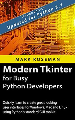 Modern Tkinter for Busy Python Developers: Quickly learn to