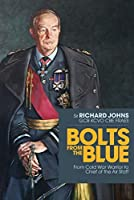 Bolts from the Blue: From Cold War Warrior to Chief of the Air Staff