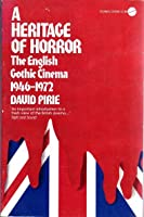 A Heritage of Horror: The English Gothic Cinema, 1946-1972