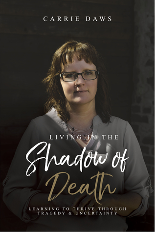 Living in the Shadow of Death: Learning to Thrive through Tragedy and Uncertainty