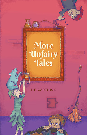 More Unfairy Tales (Carthick's Unfairy Tales Book 2)