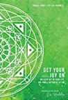 Get Your Joy On: Unleash Joy in Your Life, One Small Action at a Time