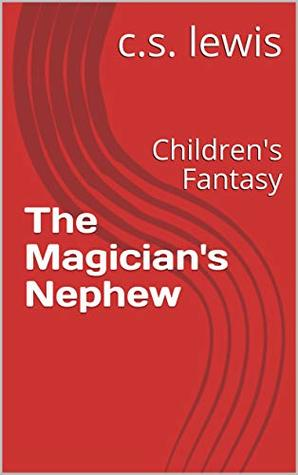 The Magician's Nephew: Children's Fantasy