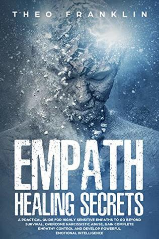 Empath Healing Secrets: A Practical Guide For Highly