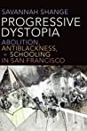 Progressive Dystopia: Abolition, Antiblackness, and Schooling in San Francisco