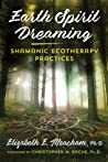 Earth Spirit Dreaming: Shamanic Ecotherapy Practices