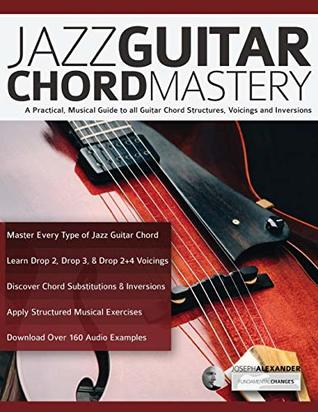 Jazz Guitar Chord Mastery: A practical, musical guide to all