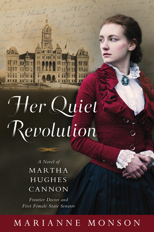 Her Quiet Revolution: A Novel of Martha Hughes Cannon: Frontier Doctor and First Female State Senator
