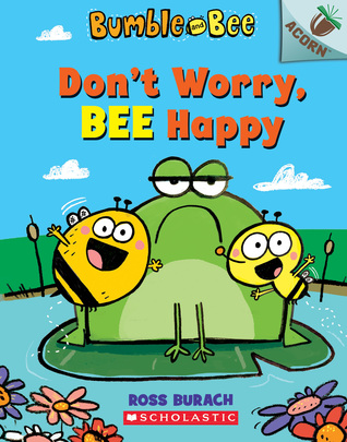 Don't Worry, Bee Happy: An Acorn Book (Bumble and Bee #1)