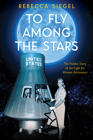 To Fly Among the Stars: A True Story of the Women and Men Who Tested to Become America's First Astronauts