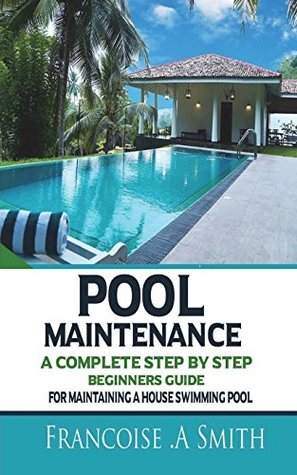 Pool Maintenance: A Complete Step By Step Beginners Guide ...