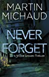 Never Forget: A Victor Lessard Thriller